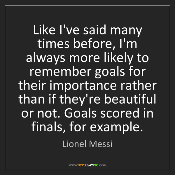 Lionel Messi: Like I've said many times before, I'm always more likely...
