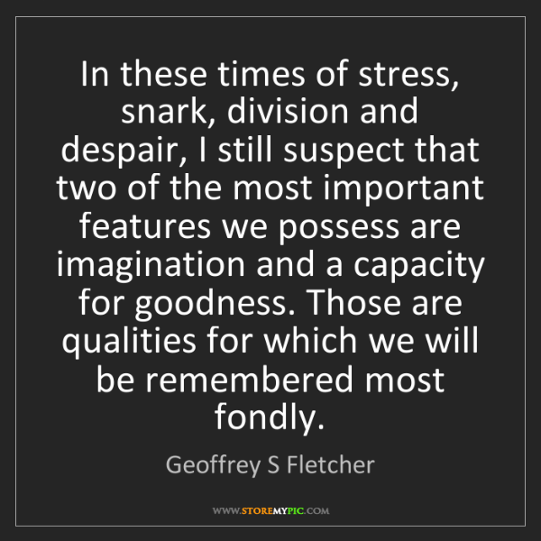 Geoffrey S Fletcher: In these times of stress, snark, division and despair,...