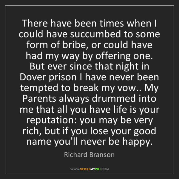 Richard Branson: There have been times when I could have succumbed to...