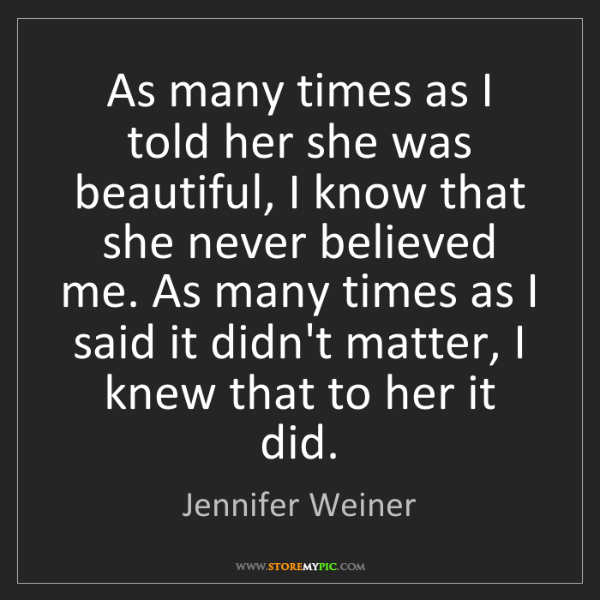 Jennifer Weiner: As many times as I told her she was beautiful, I know...