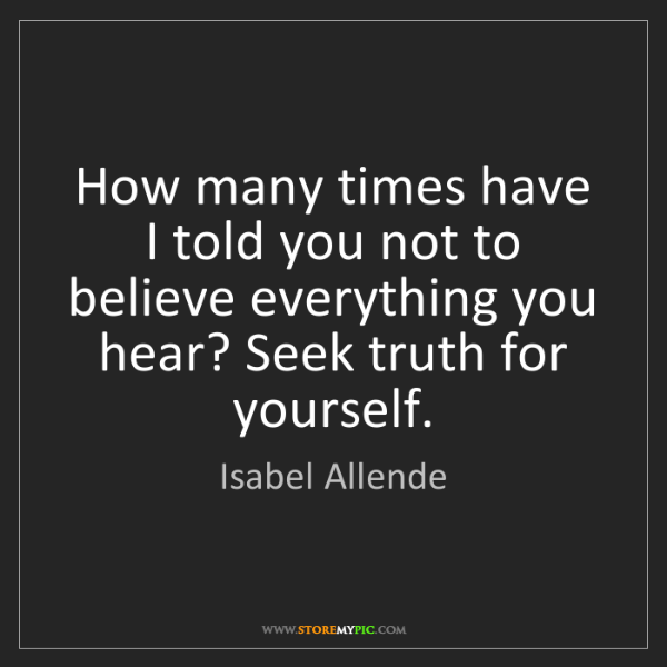 Isabel Allende: How many times have I told you not to believe everything...