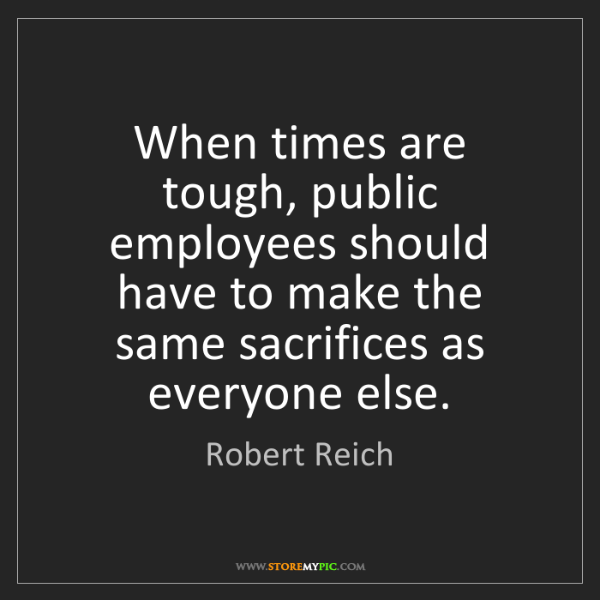 Robert Reich: When times are tough, public employees should have to...