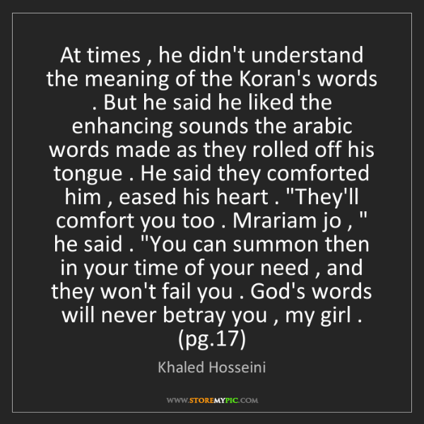 Khaled Hosseini: At times , he didn't understand the meaning of the Koran's...