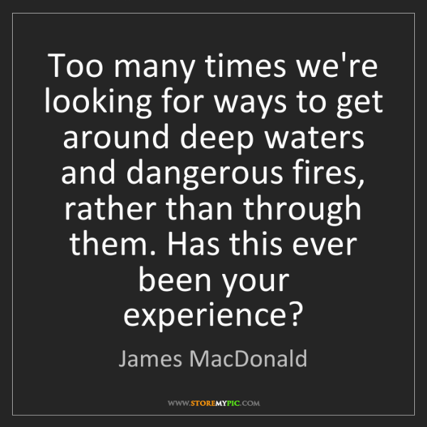 James MacDonald: Too many times we're looking for ways to get around deep...
