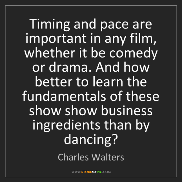 Charles Walters: Timing and pace are important in any film, whether it...