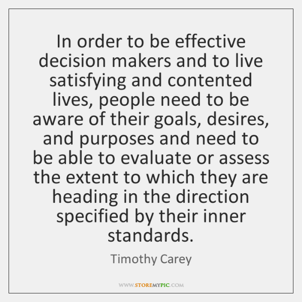 In order to be effective decision makers and to live satisfying and ...