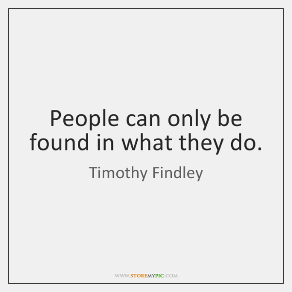 People can only be found in what they do.