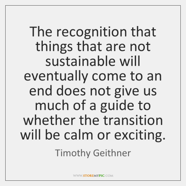 The recognition that things that are not sustainable will eventually come to ...