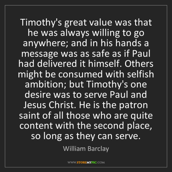 William Barclay: Timothy's great value was that he was always willing...