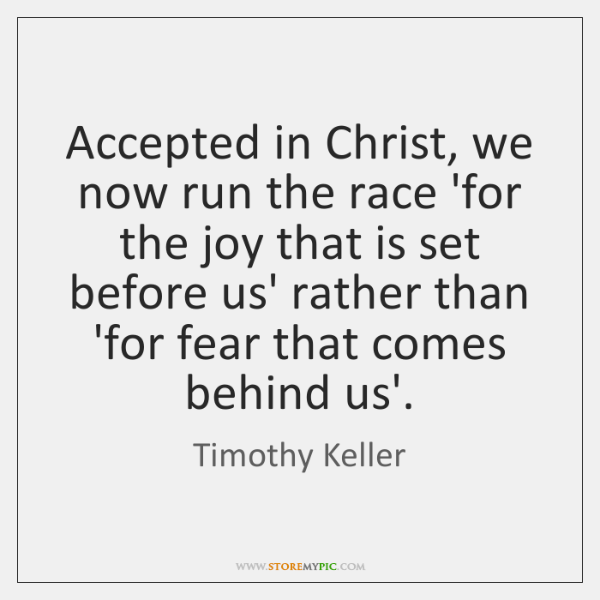 Accepted in Christ, we now run the race 'for the joy that ...