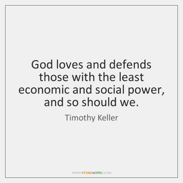 God loves and defends those with the least economic and social power, ...
