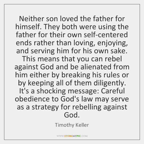 Neither son loved the father for himself. They both were using the ...