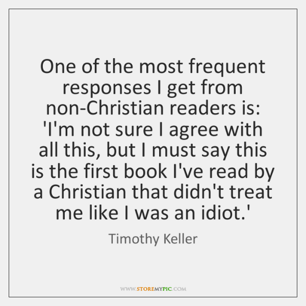 One of the most frequent responses I get from non-Christian readers is: ...