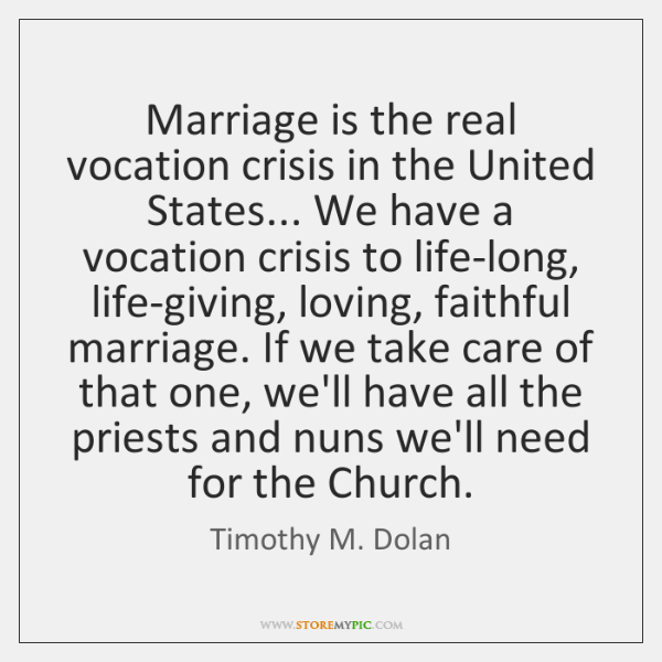 Marriage is the real vocation crisis in the United States... We have ...