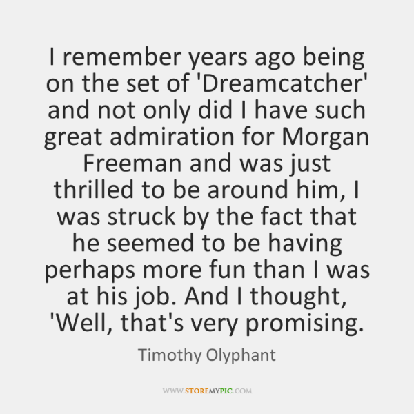 I remember years ago being on the set of 'Dreamcatcher' and not ...