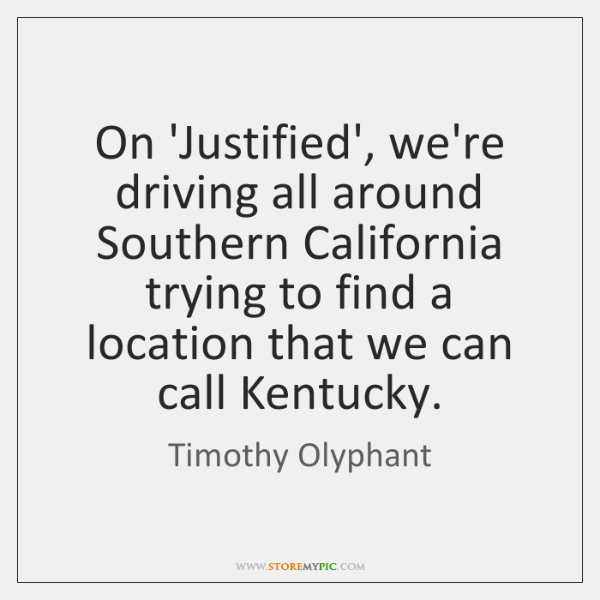 On 'Justified', we're driving all around Southern California trying to find a ...