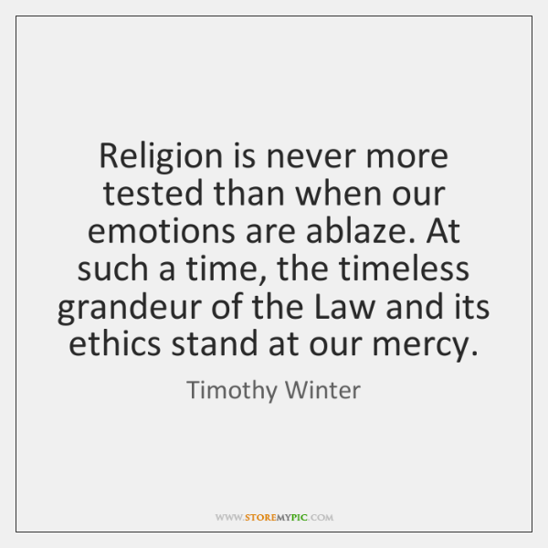 Religion is never more tested than when our emotions are ablaze. At ...