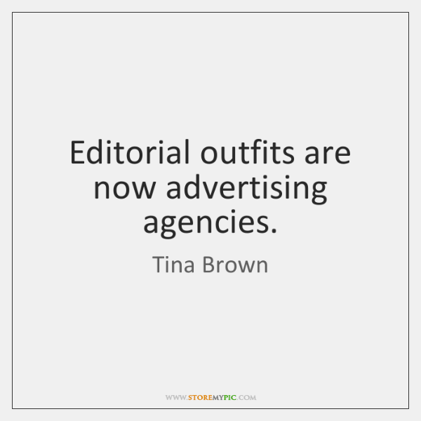 Editorial outfits are now advertising agencies.