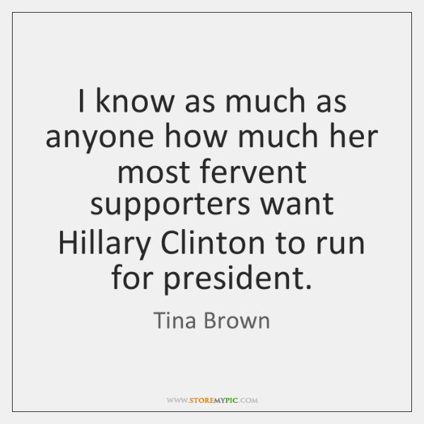 I know as much as anyone how much her most fervent supporters ...