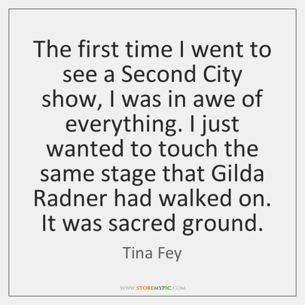 The first time I went to see a Second City show, I ...