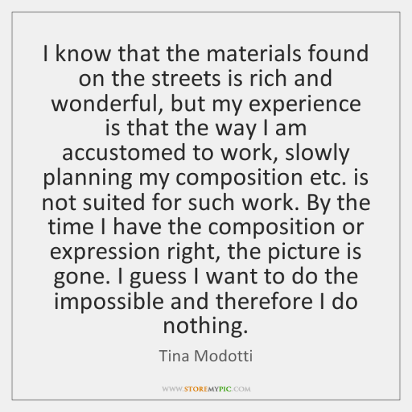 I know that the materials found on the streets is rich and ...