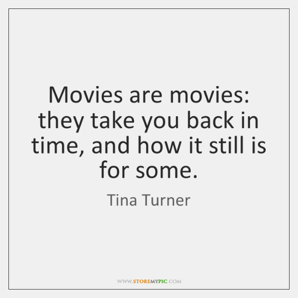 Movies are movies: they take you back in time, and how it ...