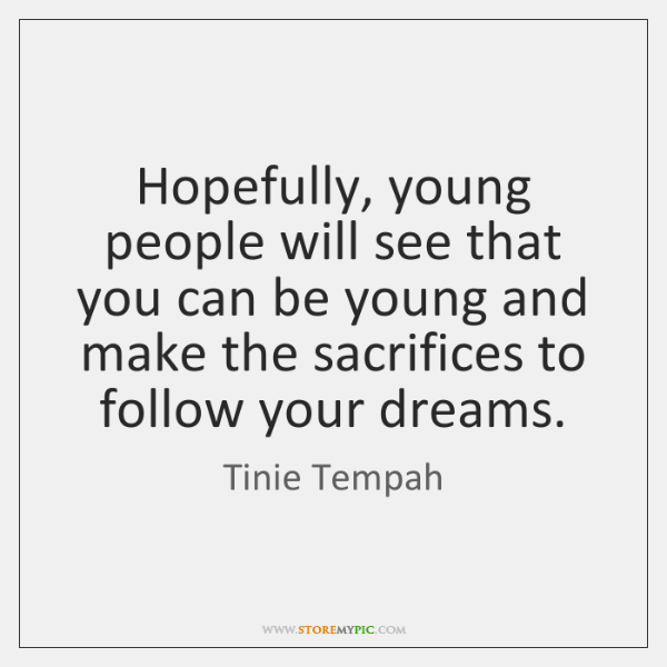 Hopefully, young people will see that you can be young and make ...