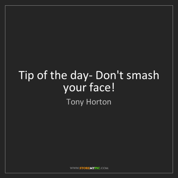 Tony Horton: Tip of the day- Don't smash your face!