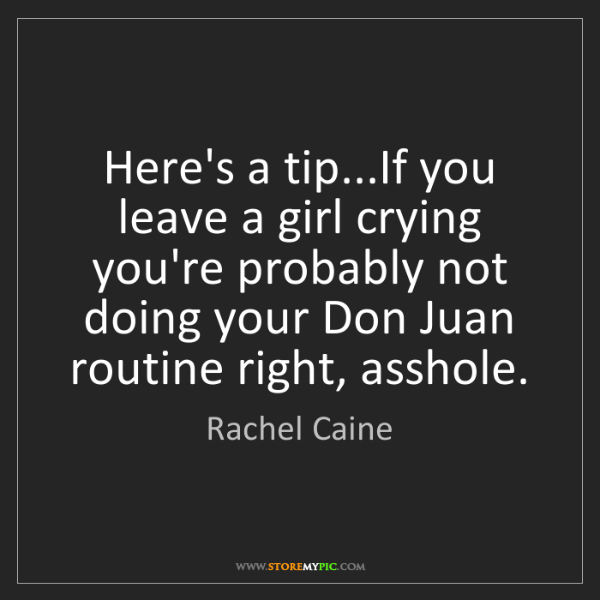 Rachel Caine: Here's a tip...If you leave a girl crying you're probably...