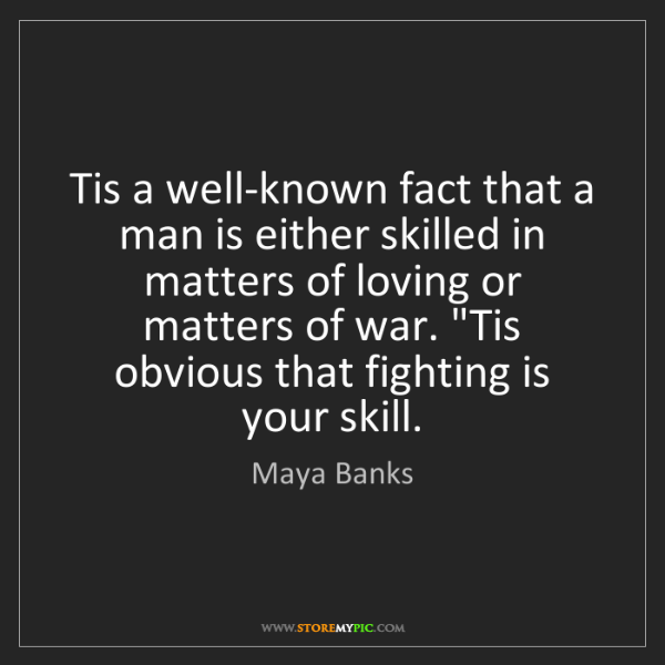 Maya Banks: Tis a well-known fact that a man is either skilled in...