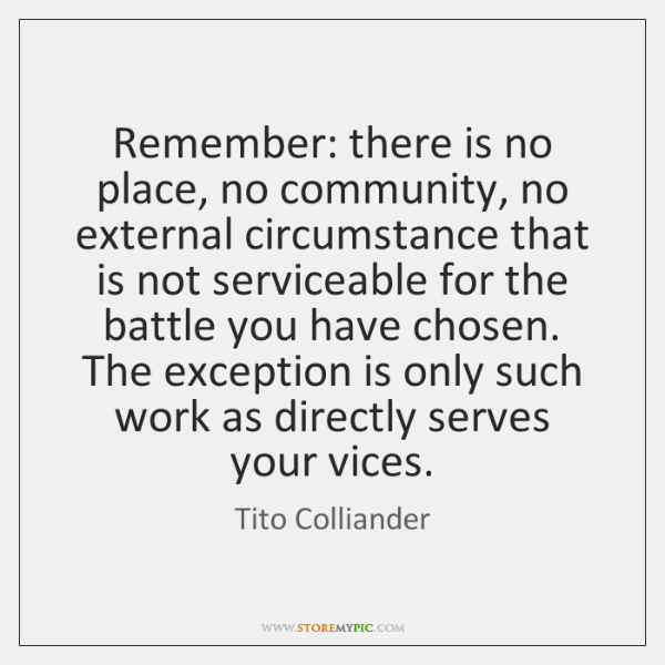 Remember: there is no place, no community, no external circumstance that is ...