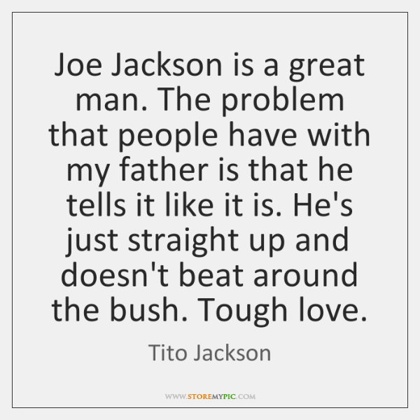 Joe Jackson is a great man. The problem that people have with ...