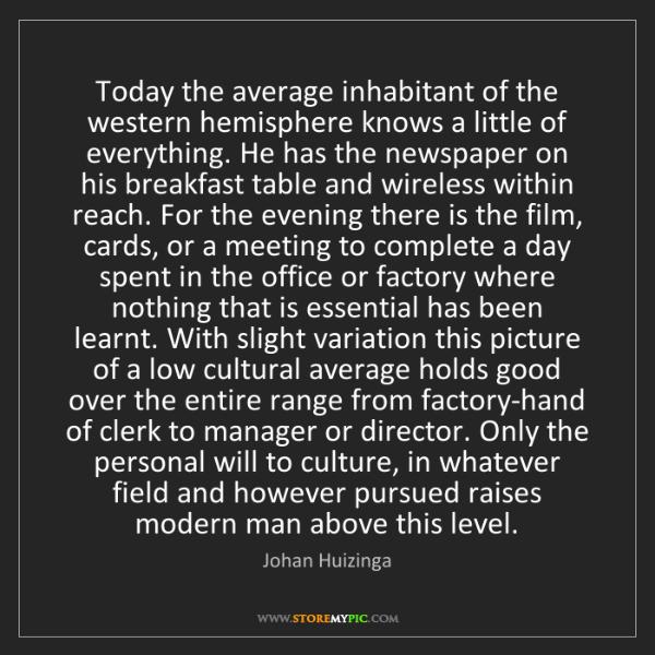 Johan Huizinga: Today the average inhabitant of the western hemisphere...