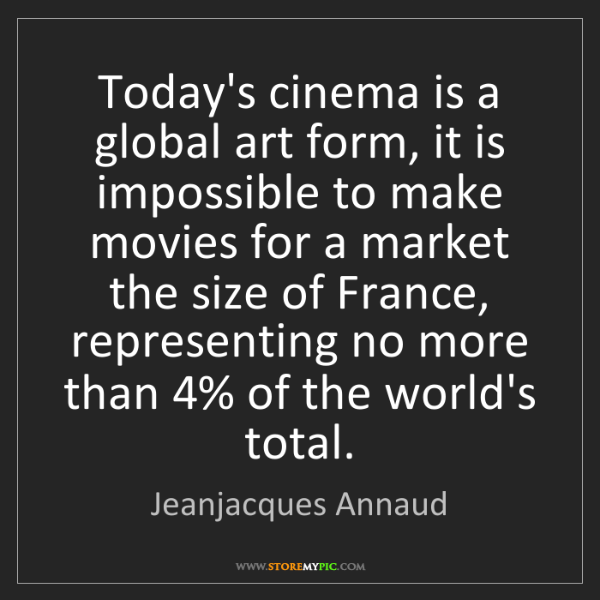 Jeanjacques Annaud: Today's cinema is a global art form, it is impossible...