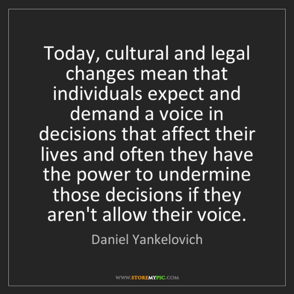 Daniel Yankelovich: Today, cultural and legal changes mean that individuals...