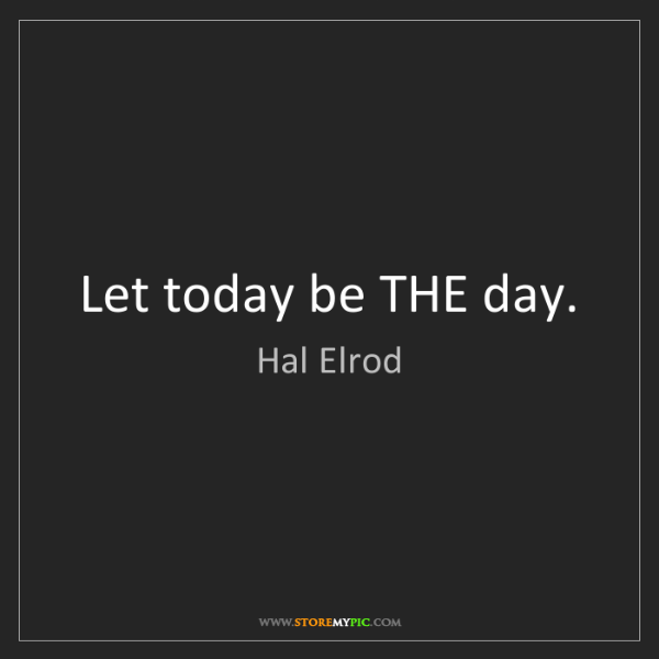 Hal Elrod: Let today be THE day.