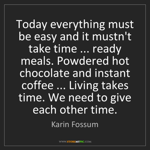 Karin Fossum: Today everything must be easy and it mustn't take time...