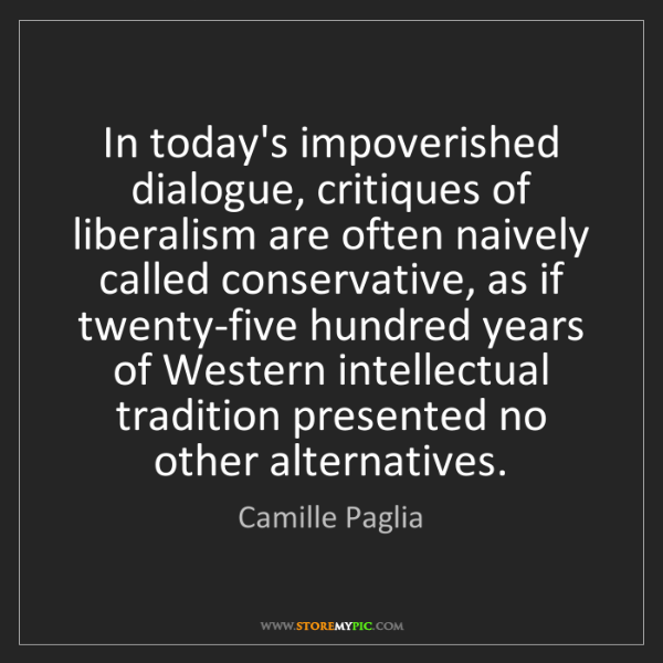 Camille Paglia: In today's impoverished dialogue, critiques of liberalism...