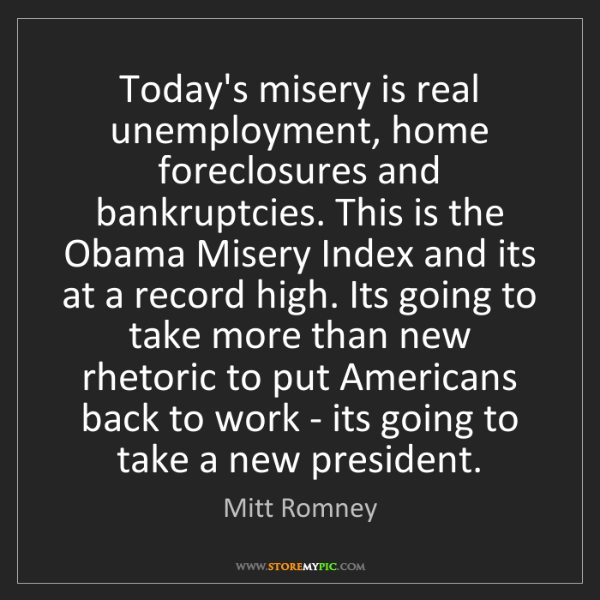 Mitt Romney: Today's misery is real unemployment, home foreclosures...