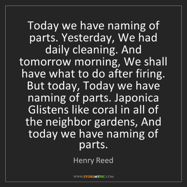 Henry Reed: Today we have naming of parts. Yesterday, We had daily...