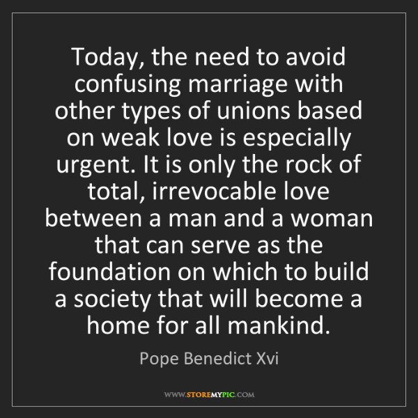 Pope Benedict Xvi: Today, the need to avoid confusing marriage with other...