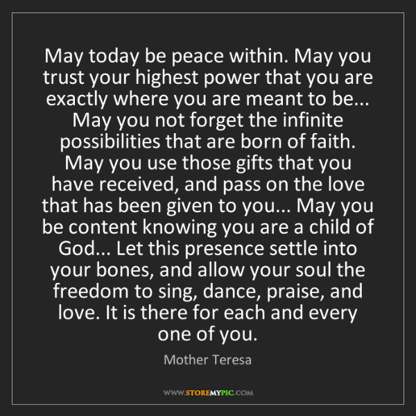 Mother Teresa: May today be peace within. May you trust your highest...