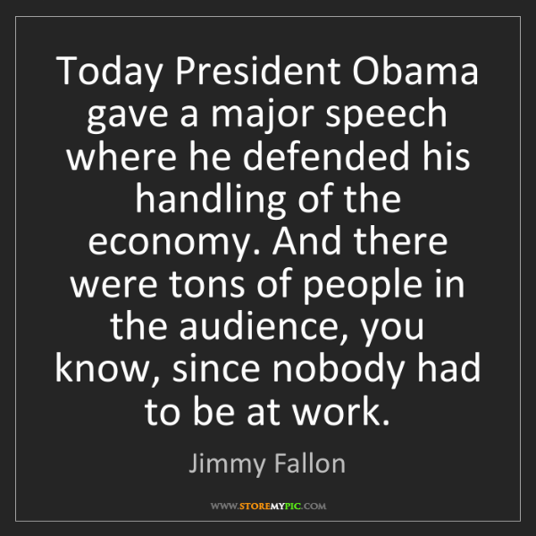 Jimmy Fallon: Today President Obama gave a major speech where he defended...