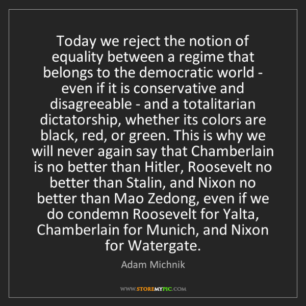 Adam Michnik: Today we reject the notion of equality between a regime...