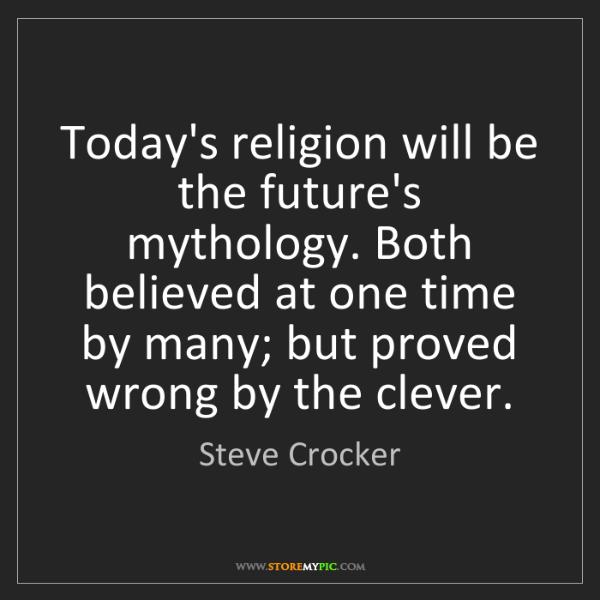 Steve Crocker: Today's religion will be the future's mythology. Both...