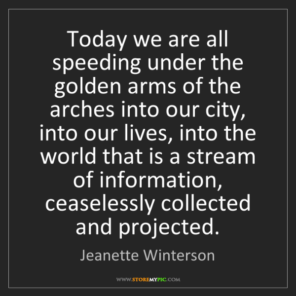 Jeanette Winterson: Today we are all speeding under the golden arms of the...