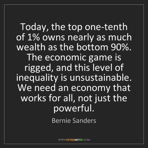 Bernie Sanders: Today, the top one-tenth of 1% owns nearly as much wealth...