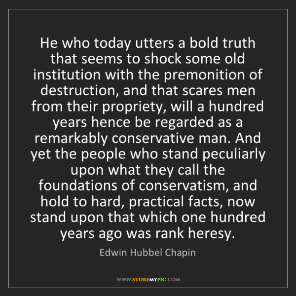 Edwin Hubbel Chapin: He who today utters a bold truth that seems to shock...