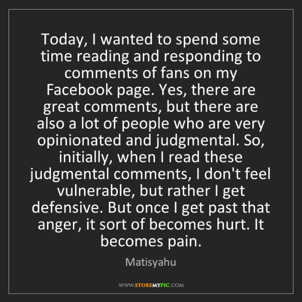 Matisyahu: Today, I wanted to spend some time reading and responding...