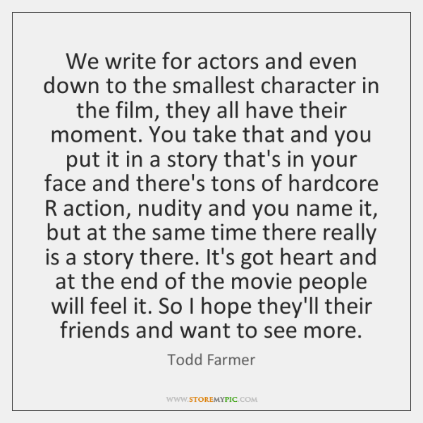 We write for actors and even down to the smallest character in ...